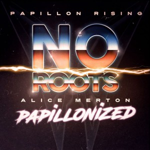 Papillon Rising - No Roots (Alice Merton - Papillonized)
